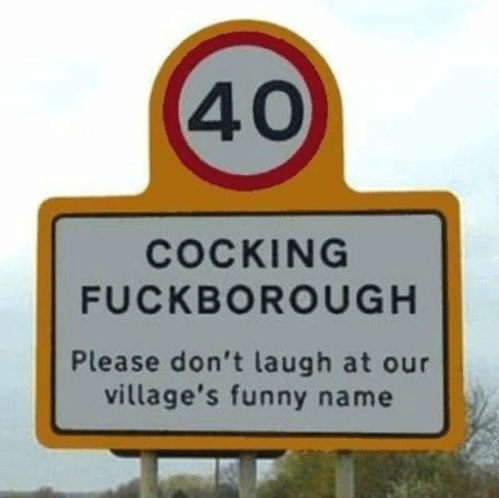Cocking Fuckborough must be one of the funniest town names in the world